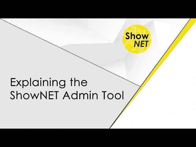 Explaining the ShowNET Admin Tool